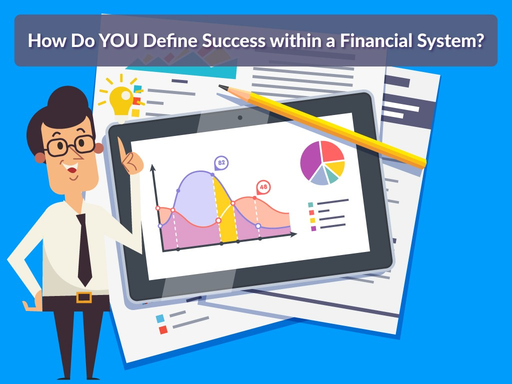 How-Do-YOU-Define-Success-within-a-Financial-System